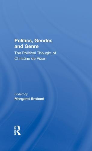 Politics, Gender, And Genre: The Political Thought Of Christine De Pizan (Hardback)