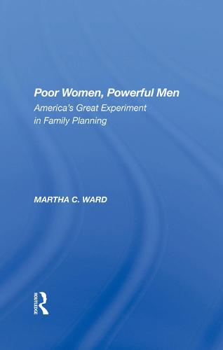 Poor Women, Powerful Men: America's Great Experiment In Family Planning (Hardback)