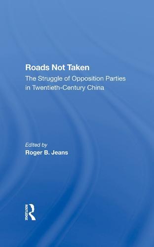 Roads Not Taken: The Struggle Of Opposition Parties In Twentiethcentury China (Hardback)