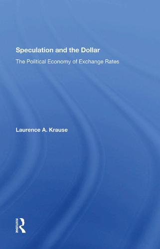 Speculation And The Dollar: The Political Economy Of Exchange Rates (Hardback)
