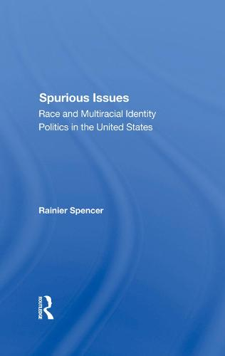 Spurious Issues: Race And Multiracial Identity Politics In The United States (Hardback)