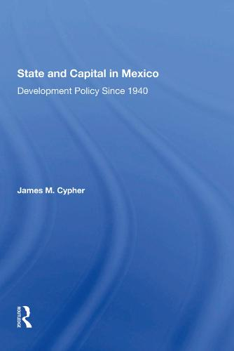 State And Capital In Mexico: Development Policy Since 1940 (Hardback)
