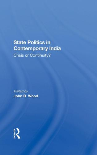 State Politics In Contemporary India: Crisis Or Continuity? (Hardback)