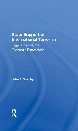 State Support Of International Terrorism: Legal, Political, And Economic Dimensions (Hardback)
