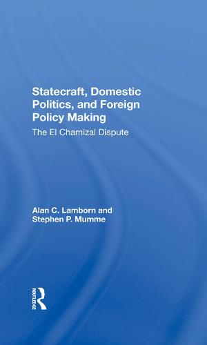 Statecraft, Domestic Politics, And Foreign Policy Making: The El Chamizal Dispute (Hardback)