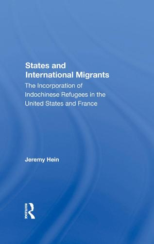 States And International Migrants: The Incorporation Of Indochinese Refugees In The United States And France (Hardback)