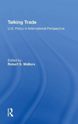 Talking Trade: U.s. Policy In International Perspective (Hardback)