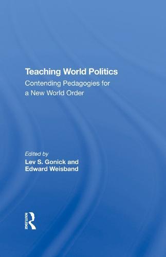 Teaching World Politics: Contending Pedagogies For A New World Order (Hardback)
