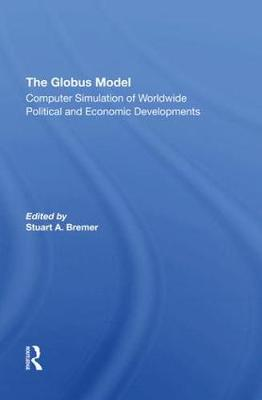 The Globus Model: Computer Simulation Of Worldwide Political And Economic Developments (Hardback)
