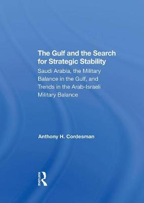 The Gulf And The Search For Strategic Stability: Saudi Arabia, The Military Balance In The Gulf, And Trends In The Arabisraeli Military Balance (Hardback)
