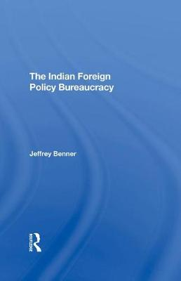 The Indian Foreign Policy Bureaucracy (Hardback)