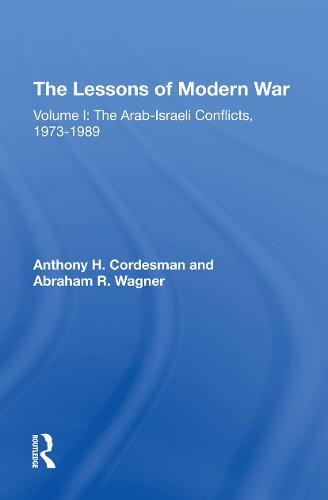 The Lessons Of Modern War: Volume I: The Arabisraeli Conflicts, 19731989 (Hardback)