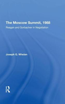 The Moscow Summit, 1988: Reagan And Gorbachev In Negotiation (Hardback)