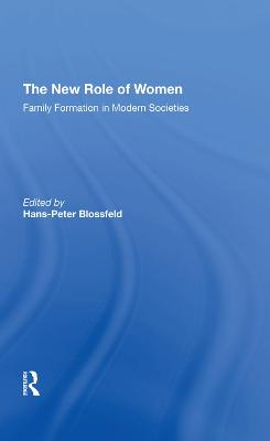 The New Role Of Women: Family Formation In Modern Societies (Hardback)