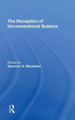 The Reception Of Unconventional Science (Hardback)