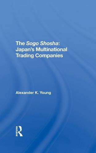 The Sogo Shosha: Japan's Multinational Trading Companies (Hardback)