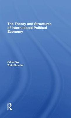 The Theory And Structures Of International Political Economy (Hardback)