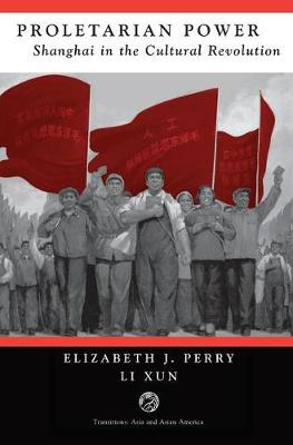 Proletarian Power: Shanghai In The Cultural Revolution (Hardback)
