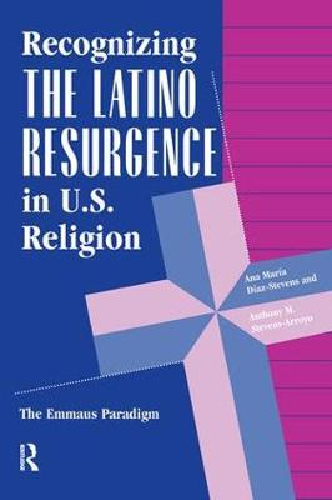 Recognizing The Latino Resurgence In U.s. Religion: The Emmaus Paradigm (Hardback)