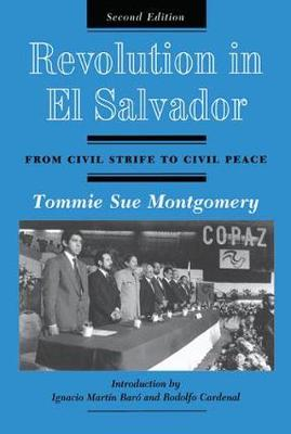 Revolution In El Salvador: From Civil Strife To Civil Peace, Second Edition (Hardback)