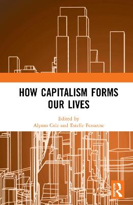 How Capitalism Forms Our Lives (Hardback)