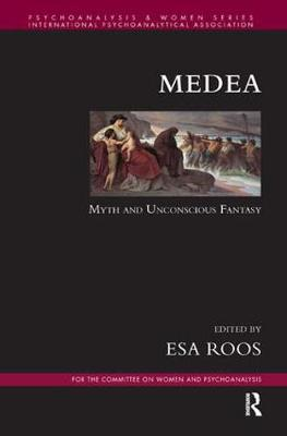 Medea: Myth and Unconscious Fantasy - Psychoanalysis and Women Series (Hardback)