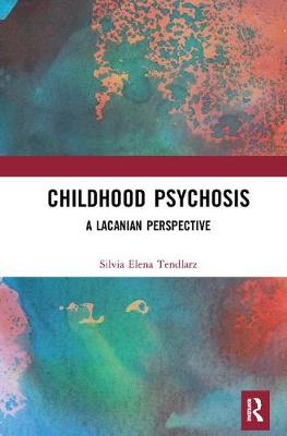 Childhood Psychosis: A Lacanian Perspective (Hardback)
