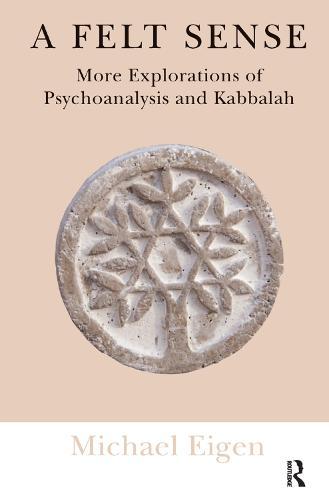 A Felt Sense: More Explorations of Psychoanalysis and Kabbalah (Hardback)
