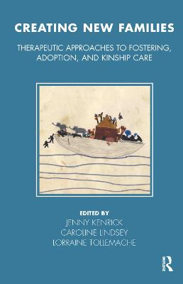 Creating New Families: Therapeutic Approaches to Fostering, Adoption and Kinship Care - Tavistock Clinic Series (Hardback)