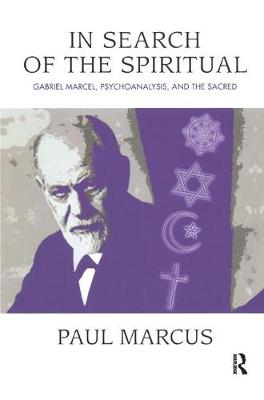 In Search of the Spiritual: Gabriel Marcel, Psychoanalysis and the Sacred (Hardback)
