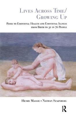 Lives Across Time/Growing Up: Paths to Emotional Health and Emotional Illness from Birth to 30 in 76 People (Hardback)