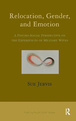 Relocation, Gender and Emotion: A Psycho-Social Perspective on the Experiences of Military Wives (Hardback)