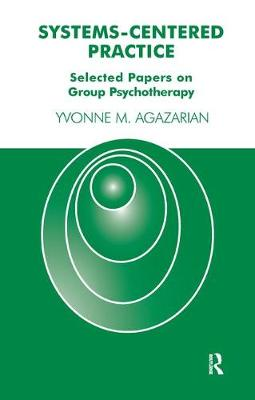 Systems-Centered Practice: Selected Papers on Group Psychotherapy (Hardback)
