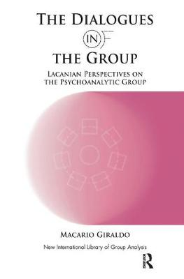 The Dialogues in and of the Group: Lacanian Perspectives on the Psychoanalytic Group (Hardback)