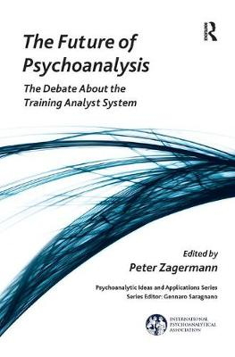 The Future of Psychoanalysis: The Debate About the Training Analyst System - The International Psychoanalytical Association Psychoanalytic Ideas and Applications Series (Hardback)
