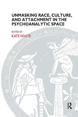 Unmasking Race, Culture, and Attachment in the Psychoanalytic Space (Hardback)