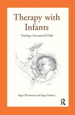 Therapy with Infants: Treating a Traumatised Child (Hardback)