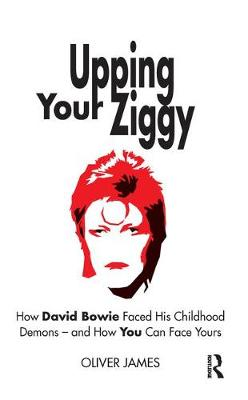Upping Your Ziggy: How David Bowie Faced His Childhood Demons - and How You Can Face Yours (Hardback)