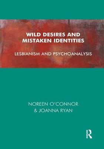 Wild Desires and Mistaken Identities: Lesbianism and Psychoanalysis (Hardback)