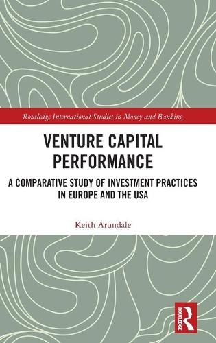 Venture Capital Performance: A Comparative Study of Investment Practices in Europe and the USA - Routledge International Studies in Money and Banking (Hardback)