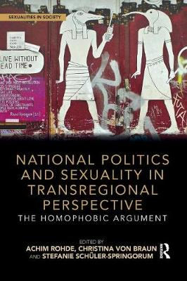National Politics and Sexuality in Transregional Perspective: The Homophobic Argument - Sexualities in Society (Paperback)