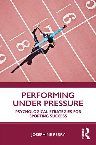 Performing Under Pressure: Psychological Strategies for Sporting Success (Paperback)