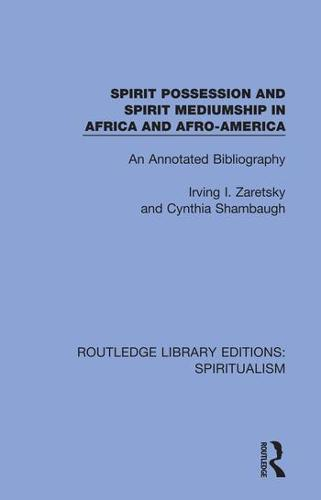 Spirit Possession and Spirit Mediumship in Africa and Afro-America: An Annotated Bibliography - Routledge Library Editions: Spiritualism 3 (Hardback)