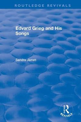 Edvard Grieg and His Songs - Routledge Revivals (Hardback)