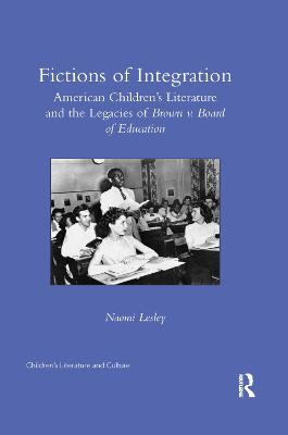 Fictions of Integration: American Children's Literature and the Legacies of Brown v. Board of Education (Paperback)