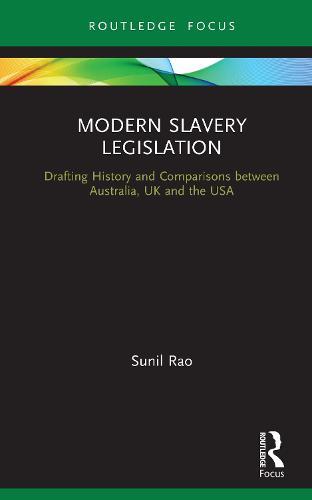 Modern Slavery Legislation: Drafting History and Comparisons between Australia, UK and the USA (Hardback)