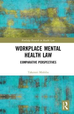 Workplace Mental Health Law: Comparative Perspectives - Routledge Research in Health Law (Hardback)