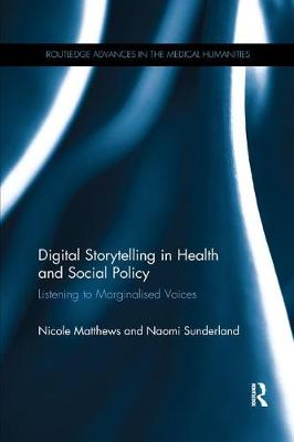 Digital Storytelling in Health and Social Policy: Listening to Marginalised Voices - Routledge Advances in the Medical Humanities (Paperback)