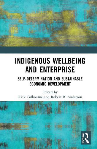Indigenous Wellbeing and Enterprise: Self-Determination and Sustainable Economic Development (Hardback)