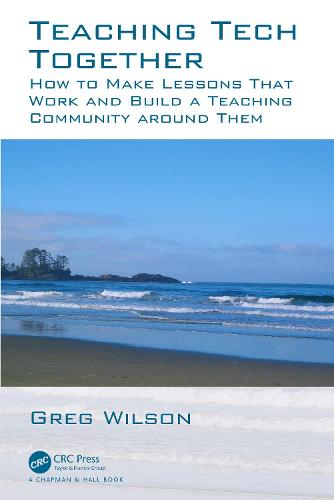 Teaching Tech Together: How to Make Your Lessons Work and Build a Teaching Community around Them (Paperback)